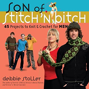 Son of Stitch 'n Bitch: 45 Projects to Knit and Crochet for Men 9780761146179