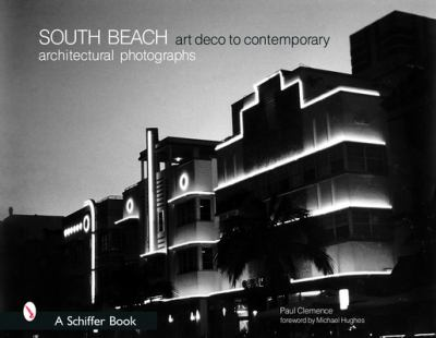 South Beach Architectural Photographs: Art Deco to Contemporary 9780764320866