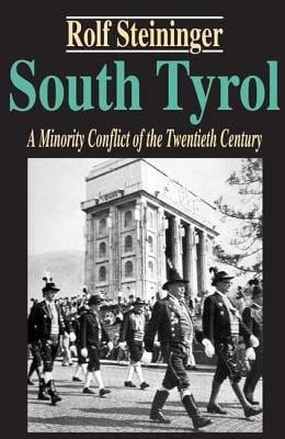 South Tyrol: A Minority Conflict of the Twentieth Century 9780765808004