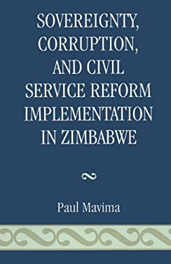 Sovereignty, Corruption and Civil Service Reform Implementation in Zimbabwe 9780761838357
