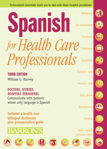 Spanish for Health Care Professionals: Doctors, Nurses, Hospital Personnel Communicate with Patients Whose Only Language Is Spanish 9780764139284