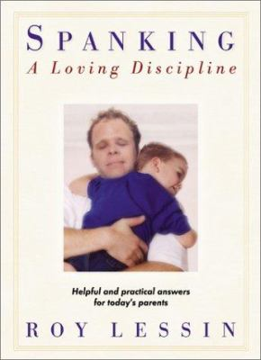 Spanking-A Loving Discipline: Helpful and Practical Answers for Today's Parents 9780764225635