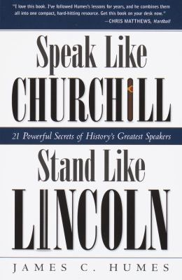 Speak Like Churchill, Stand Like Lincoln: 21 Powerful Secrets of History's Greatest Speakers 9780761563518