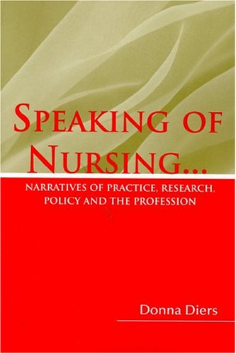 Speaking of Nursing: Narratives of Practice, Research, Policy, and the Profession 9780763748548