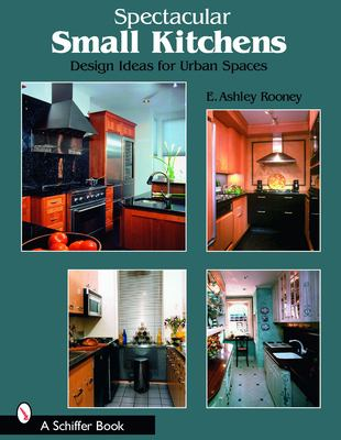 Spectacular Small Kitchens: Design Ideas for Urban Spaces 9780764321108