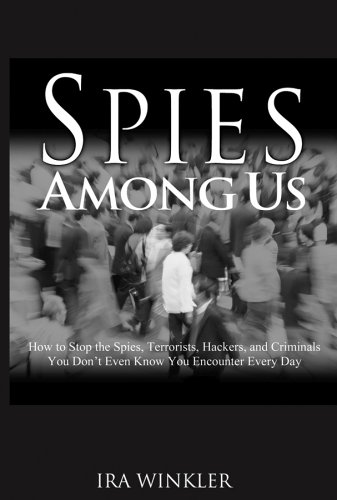 Spies Among Us: How to Stop the Spies, Terrorists, Hackers, and Criminals You Don't Even Know You Encounter Every Day 9780764584688