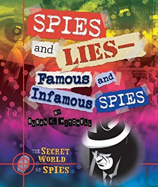 Spies and Lies: Famous and Infamous Spies 9780766037137
