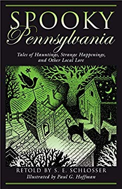 Spooky Pennsylvania: Tales of Hauntings, Strange Happenings, and Other Local Lore 9780762739967