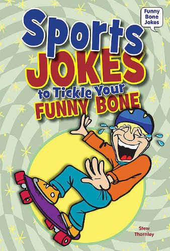 Sports Jokes to Tickle Your Funny Bone (Funny Bone Jokes) Stew Thornley
