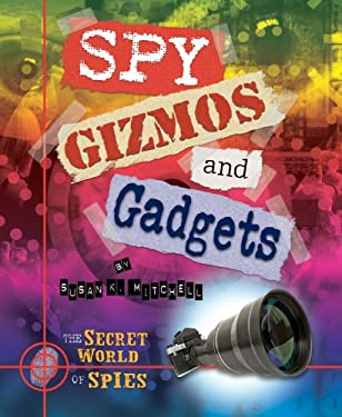 Spy Gizmos and Gadgets 9780766037106