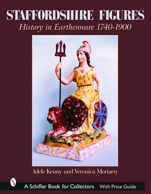 Staffordshire Figures: History in Earthenware 1740-1900 9780764319174