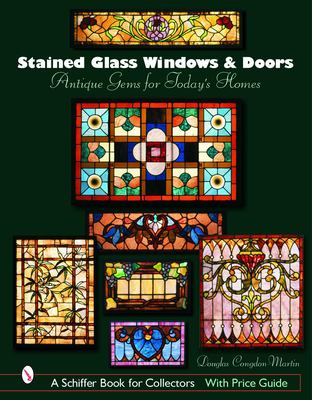 Stained Glass Windows and Doors: Antique Gems for Today's Homes 9780764322761