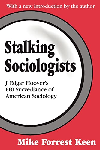 Stalking Sociologists: J. Edgar Hoover's FBI Surveillance of American Sociology 9780765805638