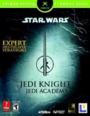 Star Wars Jedi Knight: Jedi Academy (Xbox): Prima's Official Strategy Guide 9780761544777