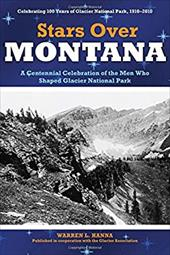 Stars Over Montana: A Centennial Celebration of the Men Who Shaped Glacier National Park 2916621