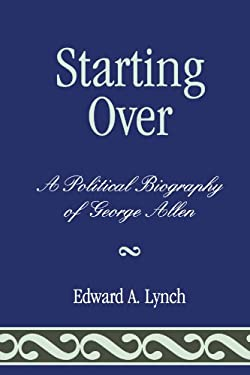 Starting Over: A Political Biography of George Allen 9780761853213
