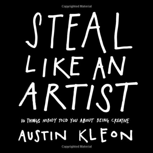 Steal Like an Artist: 10 Things Nobody Told You about Being Creative 9780761169253
