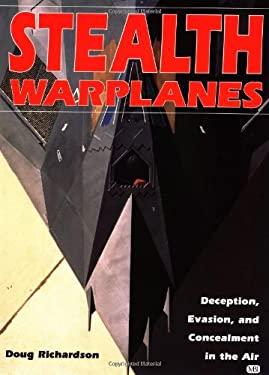 Stealth Warplanes: Deception, Evasion, and Concealment in the Air 9780760310519
