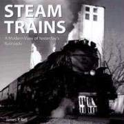 Steam Trains : A Modern View of Yesterday's Railroads