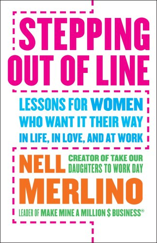 Stepping Out of Line: Lessons for Women Who Want It Their Way... in Life, in Love, and at Work 9780767924849