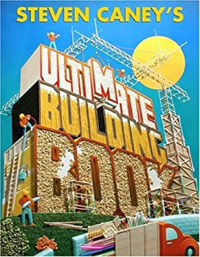 Steven Caney's Ultimate Building Book: Including More Than 100 Incredible Projects Kids Can Make! 9780762404094
