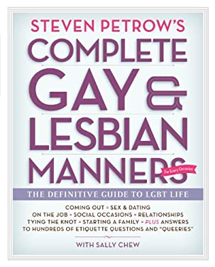 Steven Petrow's Complete Gay & Lesbian Manners: The Definitive Guide to LGBT Life 9780761165224