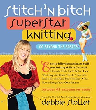 Stitch 'n Bitch Superstar Knitting: Go Beyond the Basics [With 41 Patterns] 9780761135975