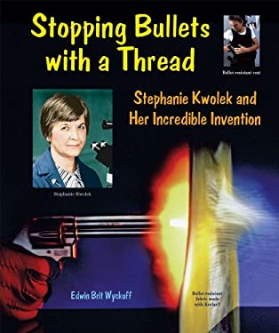 Stopping Bullets with a Thread: Stephanie Kwolek and Her Incredible Invention 9780766028500