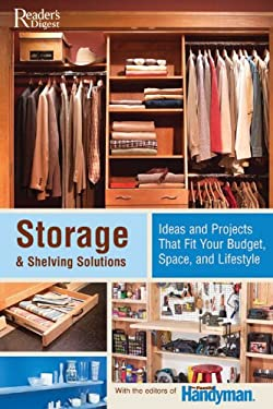 Storage & Shelving Solutions: Over 70 Projects and Ideas That Fit Your Budget, Space, and Lifestyle 9780762106363