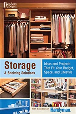 Storage & Shelving Solutions: Over 70 Projects and Ideas That Fit Your Budget, Space, and Lifestyle 9780762109326