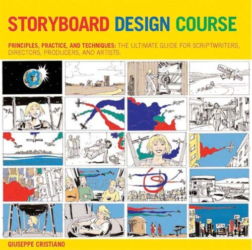 Storyboard Design Course: Principles, Practice, and Techniques: The Ultimate Guide for Artists, Directors, Producers, and Scriptwriters 9780764137327