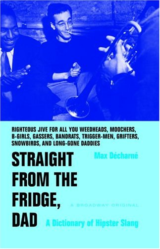 Straight from the Fridge, Dad: A Dictionary of Hipster Slang 9780767908405