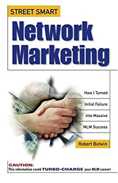 Street Smart Network Marketing: A No-Nonsense Guide for Creating the Most Richly Rewarding Lifestyle You Can Possibly Imagine 9780761510000
