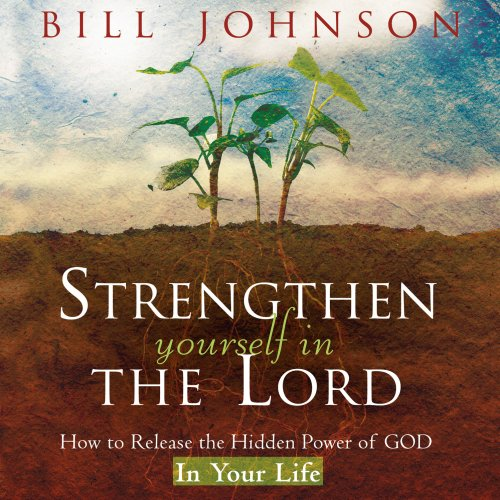 Strengthen Yourself in the Lord: How to Release the Hidden Power of God in Your Life 9780768426106