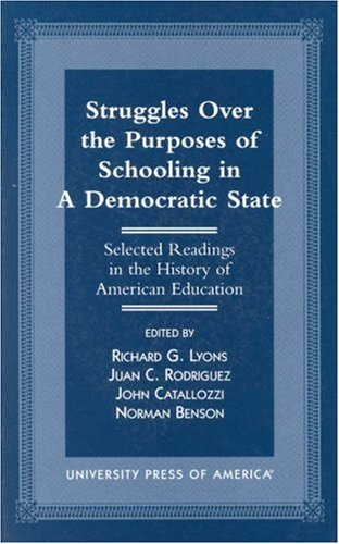 Struggles Over the Purposes of Schooling in a Democratic State: Selected Readings in the History of American Education 9780761811756
