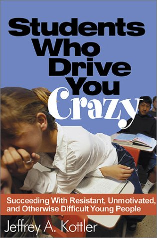 Students Who Drive You Crazy: Succeeding with Resistant, Unmotivated, and Otherwise Difficult Young People 9780761978756