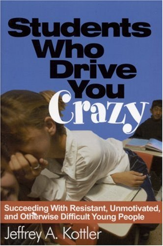 Students Who Drive You Crazy: Succeeding with Resistant, Unmotivated, and Otherwise Difficult Young People 9780761978763