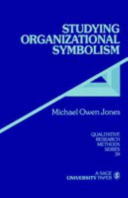 Studying Organizational Symbolism: What, How, Why? 9780761902201