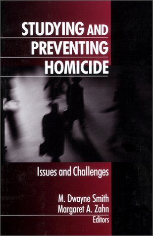 Studying and Preventing Homicide: Issues and Challenges 9780761907671