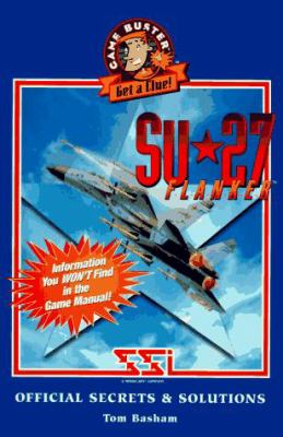 Su-27 Flanker Official Secrets & Solutions 9780761505464