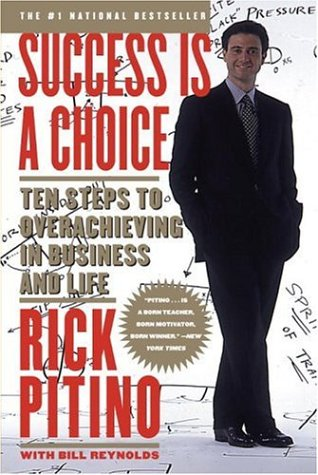 Success Is a Choice: Ten Steps to Overachieving in Business and Life 9780767901321
