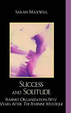 Success and Solitude: Feminist Organizations Fifty Years After the Feminine Mystique 9780761845027