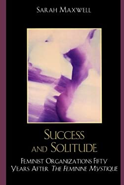 Success and Solitude: Feminist Organizations Fifty Years After the Feminine Mystique 9780761845034