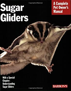 Sugar Gliders: Everything about Purchase, Nutrition, Behavior, and Breeding 9780764137686