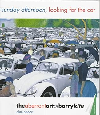 Sunday Afternoon, Looking for the Car: The Aberrant Art of Barry Kite 9780764903625
