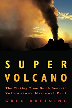 Super Volcano: The Ticking Time Bomb Beneath Yellowstone National Park 9780760336540