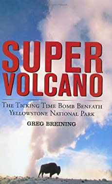 Super Volcano: The Ticking Time Bomb Beneath Yellowstone National Park 9780760329252