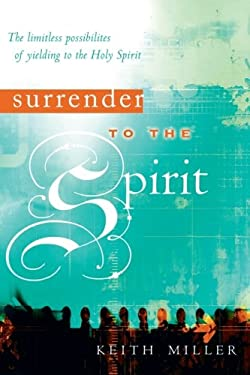 Surrender to the Spirit: The Limitless Possibilities of Yielding to the Holy Spirit 9780768423877
