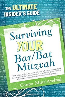 Surviving Your Bar/Bat Mitzvah: The Ultimate Insider's Guide 9780765708878