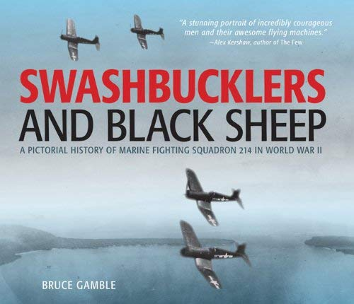Swashbucklers and Black Sheep: A Pictorial History of Marine Fighting Squadron 214 in World War II 9780760342503